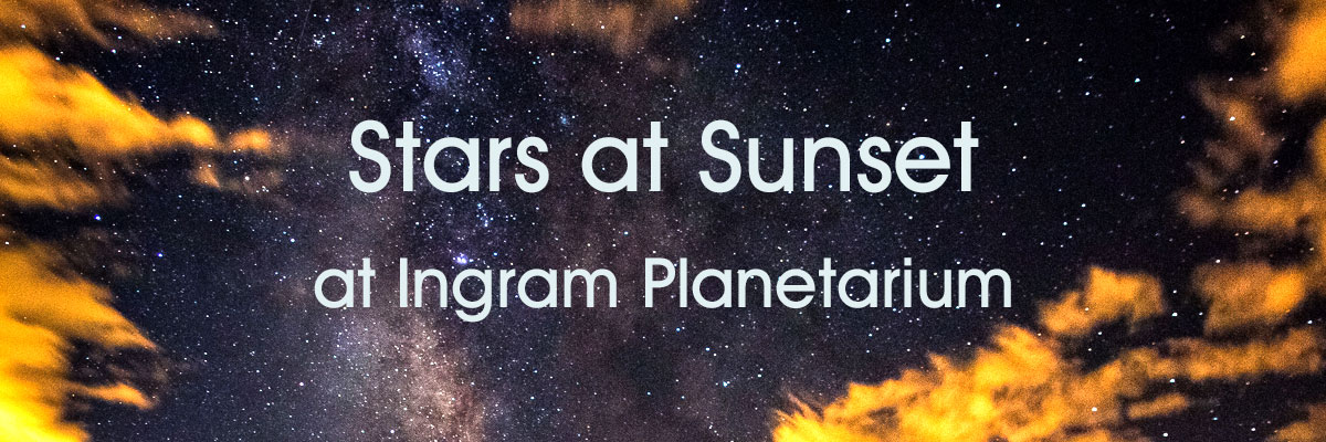 Stars at Sunset at Ingram Planetarium